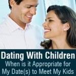 Dating With Children, When is it Appropriate for My Date(s) to Meet My Kids