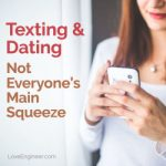 Texting & Dating; Not Everyone's Main Squeeze