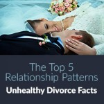 The Top 5 Relationship Patterns | Unhealthy Divorce Facts
