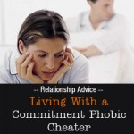 Living With a Commitment Phobic Cheater