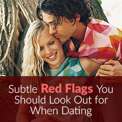 Red flags many miss when dating - Dating Advice
