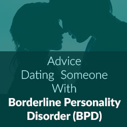 Advice - Dating Someone With Borderline Personality Disorder
