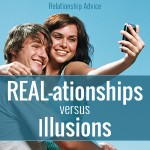 REAL-ationships vs Illusions