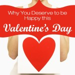 Why You Deserve to be Happy this Valentine's Day