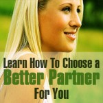 Learn How To Choose a Better Partner For You.