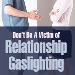Don't Be A Victim of Relationship Gaslighting