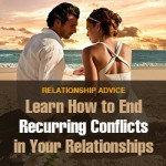 Learn How to End Recurring Conflicts in Your Relationships