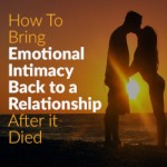 How to Bring Emotional Intimacy Back to a Relationship After it Died