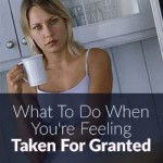 What To Do When You're Feeling Taken For Granted