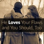 He Loves Your Flaws and You Should, Too