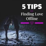 5 Tips for Finding Love Offline