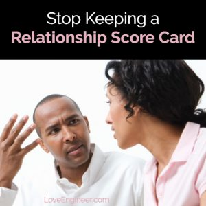 Relationship Help Stop Keeping a Relationship Score Card