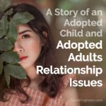 A Story of an Adopted Child and Adopted Adults Relationship Issues