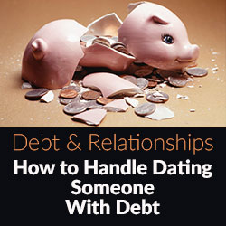 Debt and Relationships. How to Handle Dating Someone With Debt
