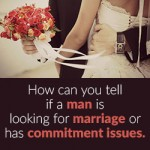 How can you tell if a man is looking for marriage or has commitment issues