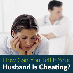 How can you tell if your husband is cheating - Marriage Advice