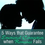 Five Ways that Guarantee Emotional Connection when Romance Fails