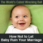 The World's Cutest Wrecking Ball: How Not to Let a Baby Ruin Your Marriage