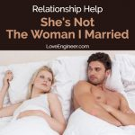 Relationship Help – She's Not The Woman I Married