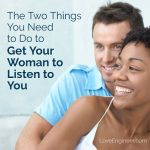 The Two Things You Need to Do to Get Your Woman to Listen to You