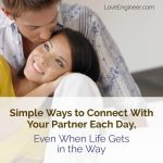 Simple Ways to Connect With Your Partner Each Day, Even When Life Gets in the Way